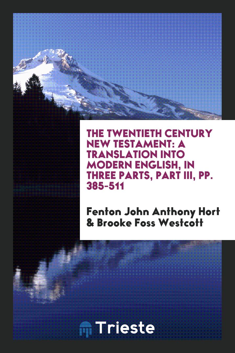 The Twentieth Century New Testament: A Translation Into Modern English, in Three Parts, Part III, pp. 385-511