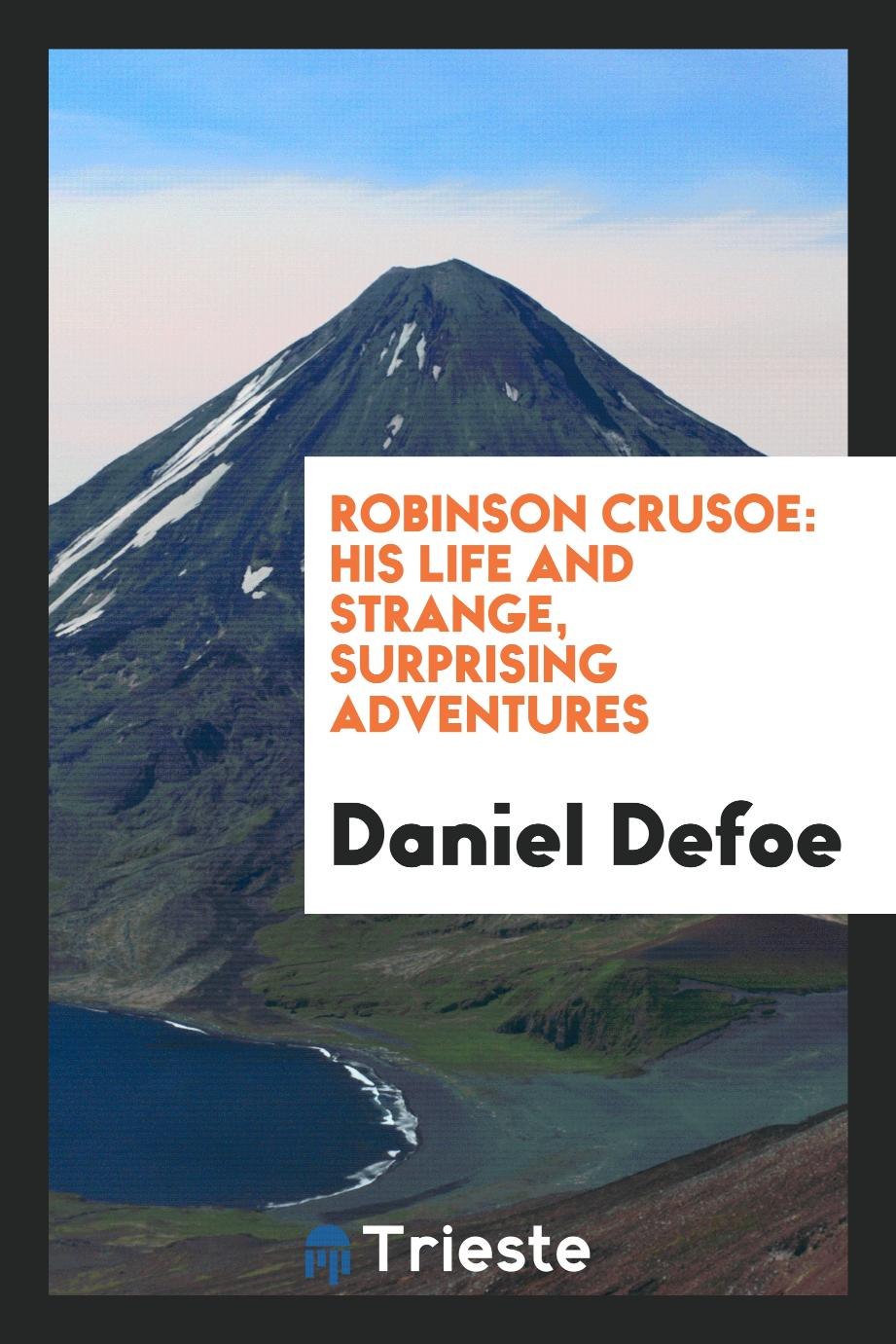 Robinson Crusoe: His Life and Strange, Surprising Adventures