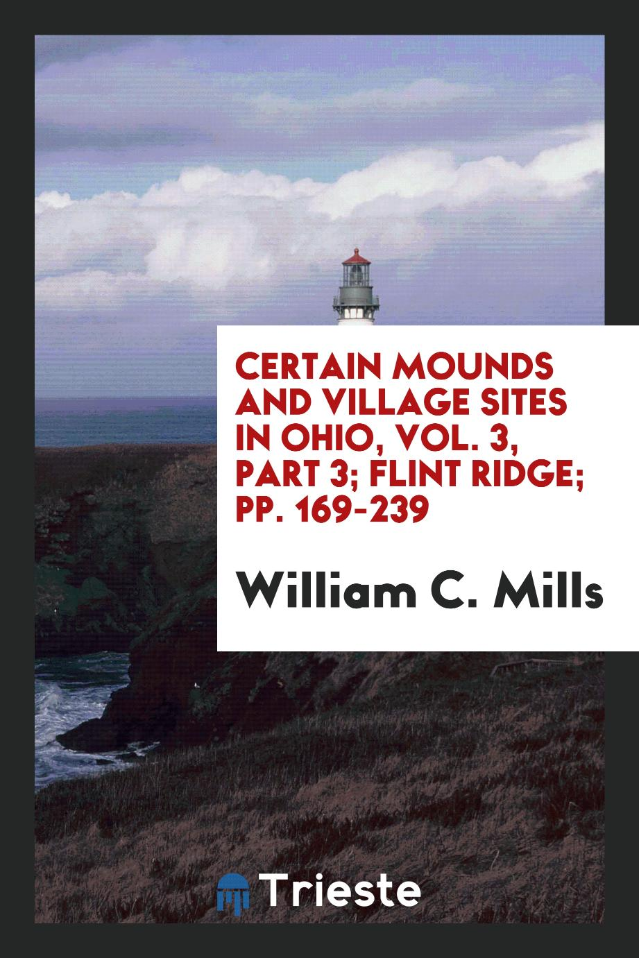 Certain Mounds and Village Sites in Ohio, Vol. 3, Part 3; Flint ridge; pp. 169-239