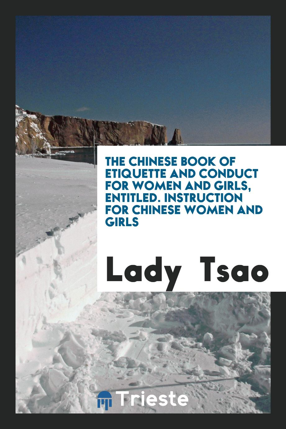 The Chinese Book of Etiquette and Conduct for Women and Girls, Entitled. Instruction for Chinese women and girls
