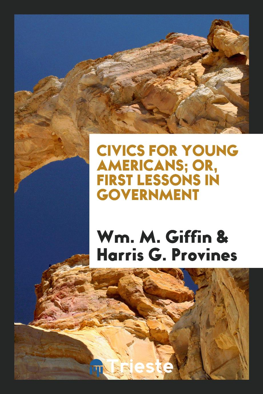 Civics for Young Americans; Or, First Lessons in Government