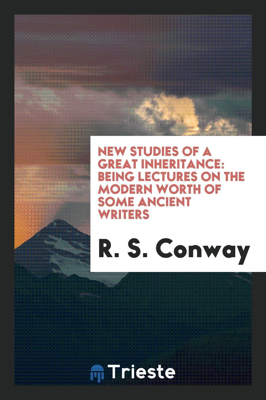 New studies of a great inheritance: being lectures on the modern worth of some ancient writers