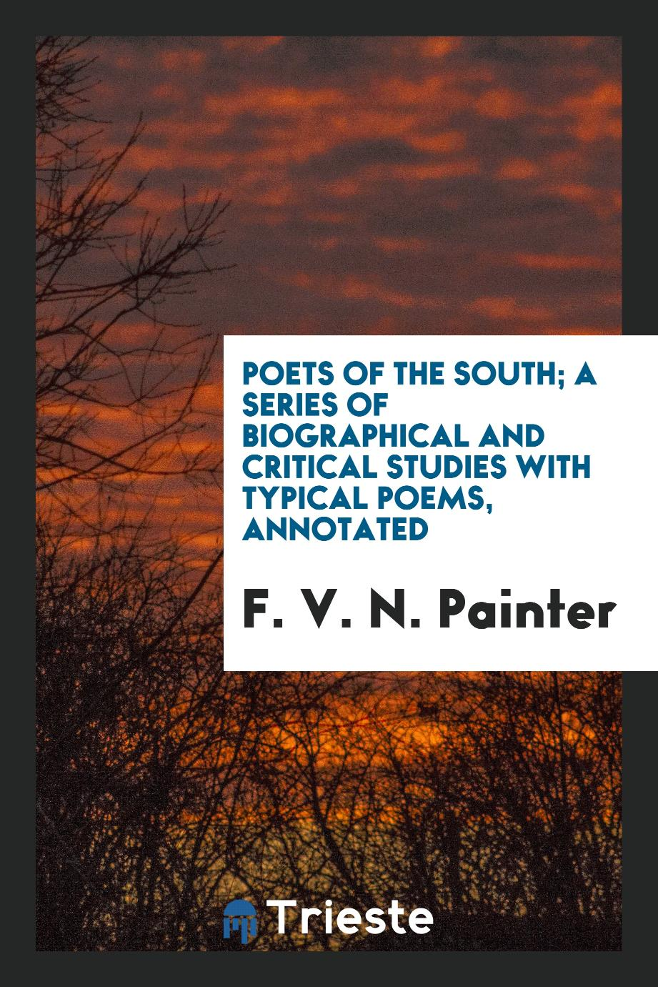 Poets of the South; a series of biographical and critical studies with typical poems, annotated