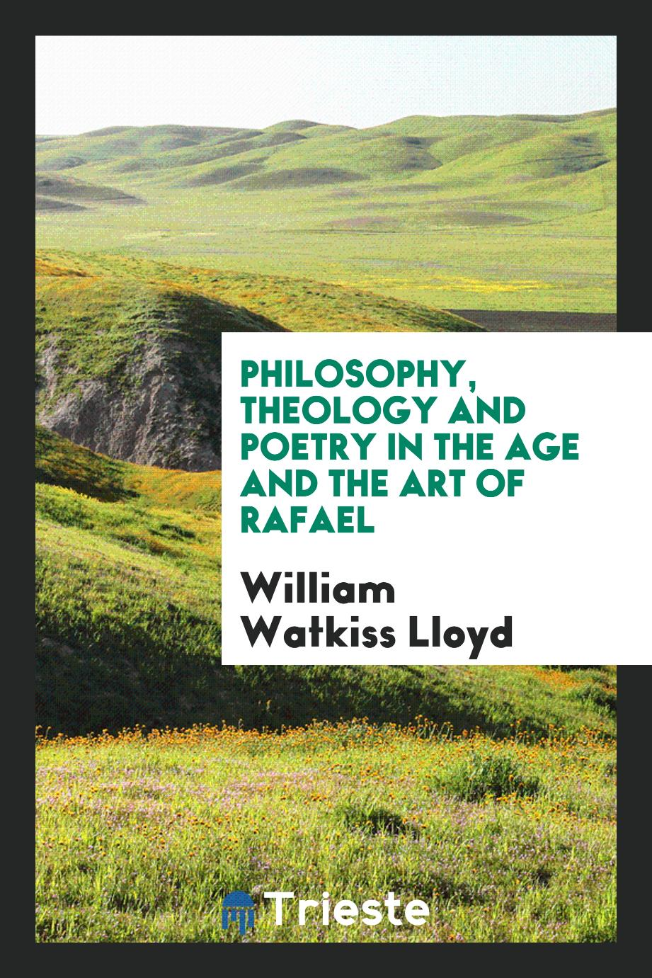 Philosophy, Theology and Poetry in the Age and the Art of Rafael