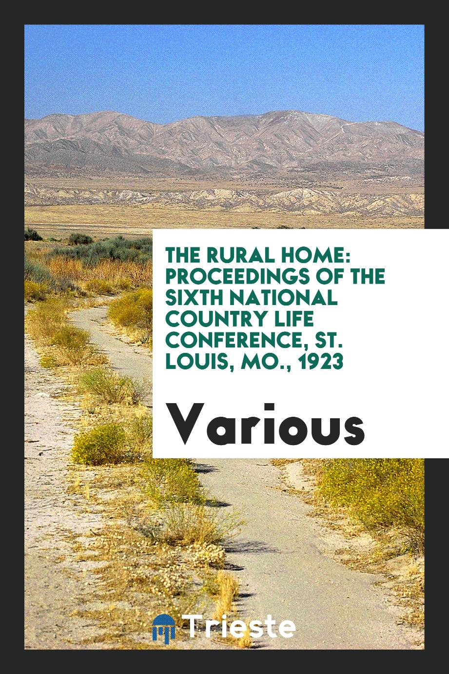 The rural home: proceedings of the sixth National Country Life Conference, St. Louis, Mo., 1923