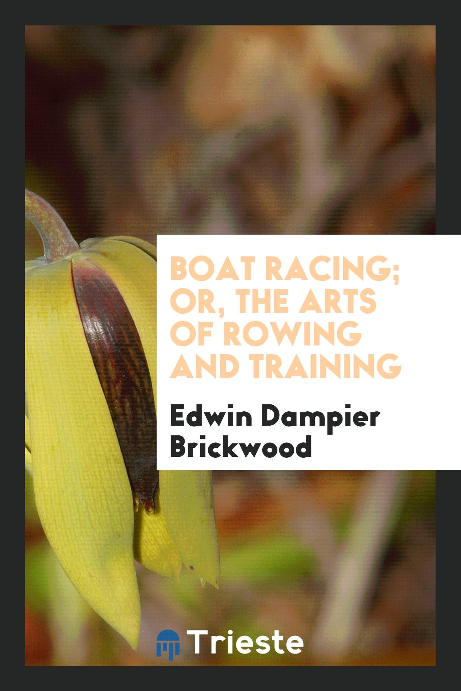 Boat racing; or, The arts of rowing and training