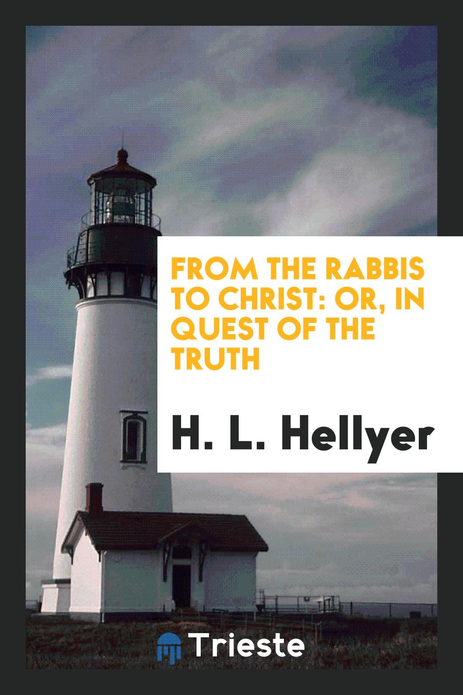 From the Rabbis to Christ: Or, In Quest of the Truth