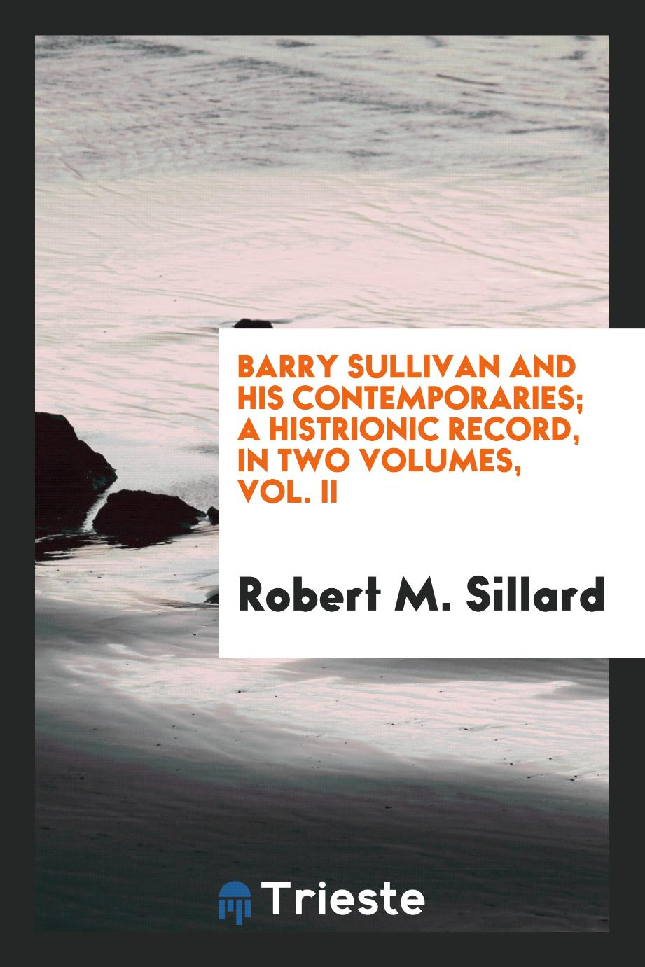 Barry Sullivan and his contemporaries; a histrionic record, in two volumes, Vol. II