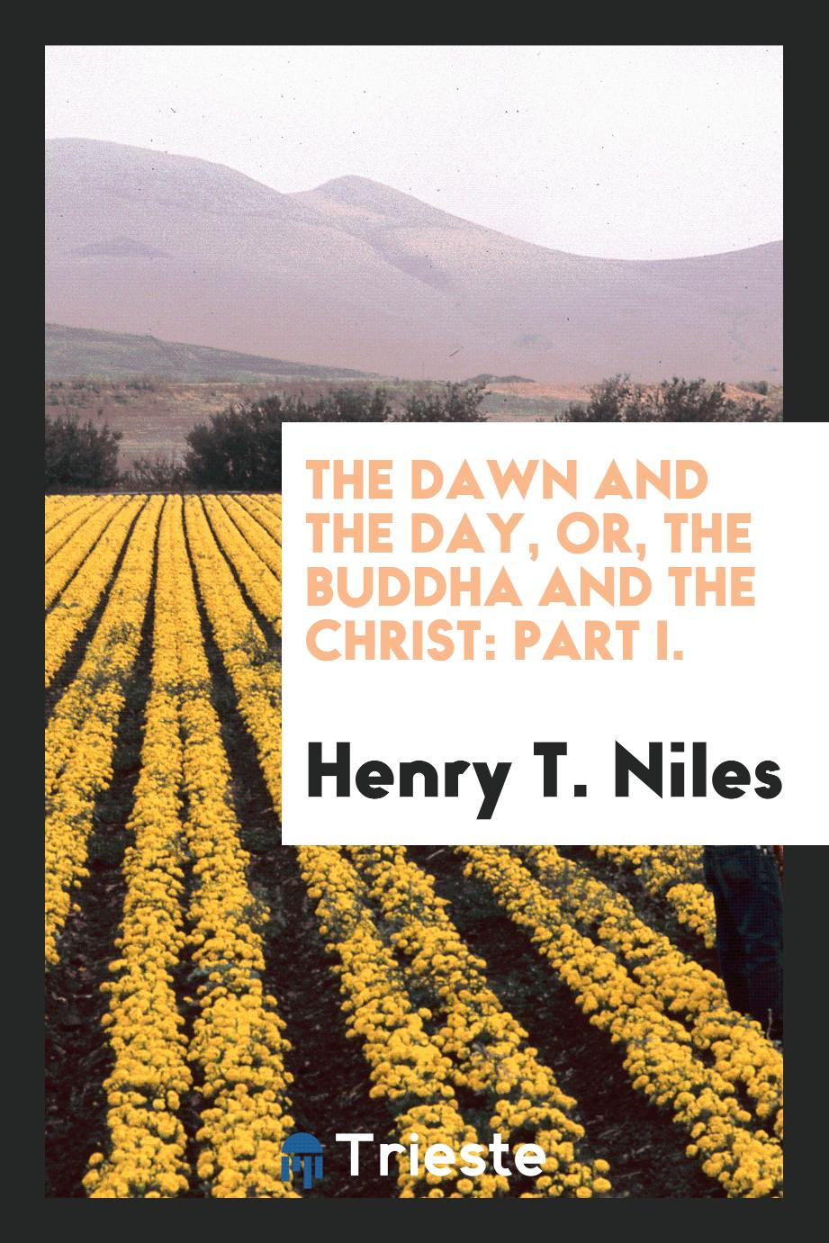 The Dawn and the Day, or, the Buddha and the Christ: Part I.