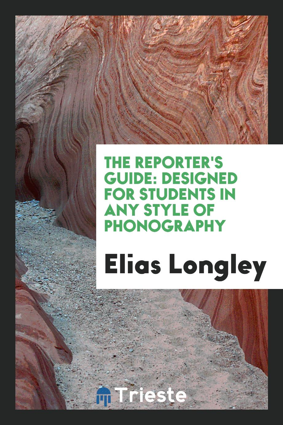The reporter's guide: designed for students in any style of phonography
