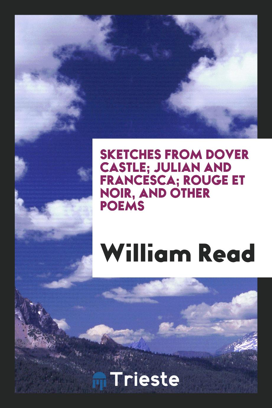 Sketches from Dover Castle; Julian and Francesca; Rouge et Noir, and other poems
