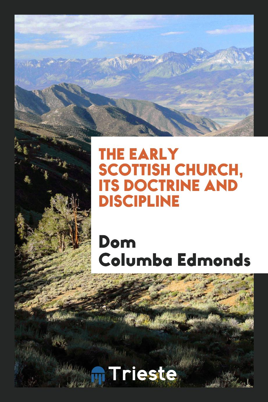 The Early Scottish Church, Its Doctrine and Discipline