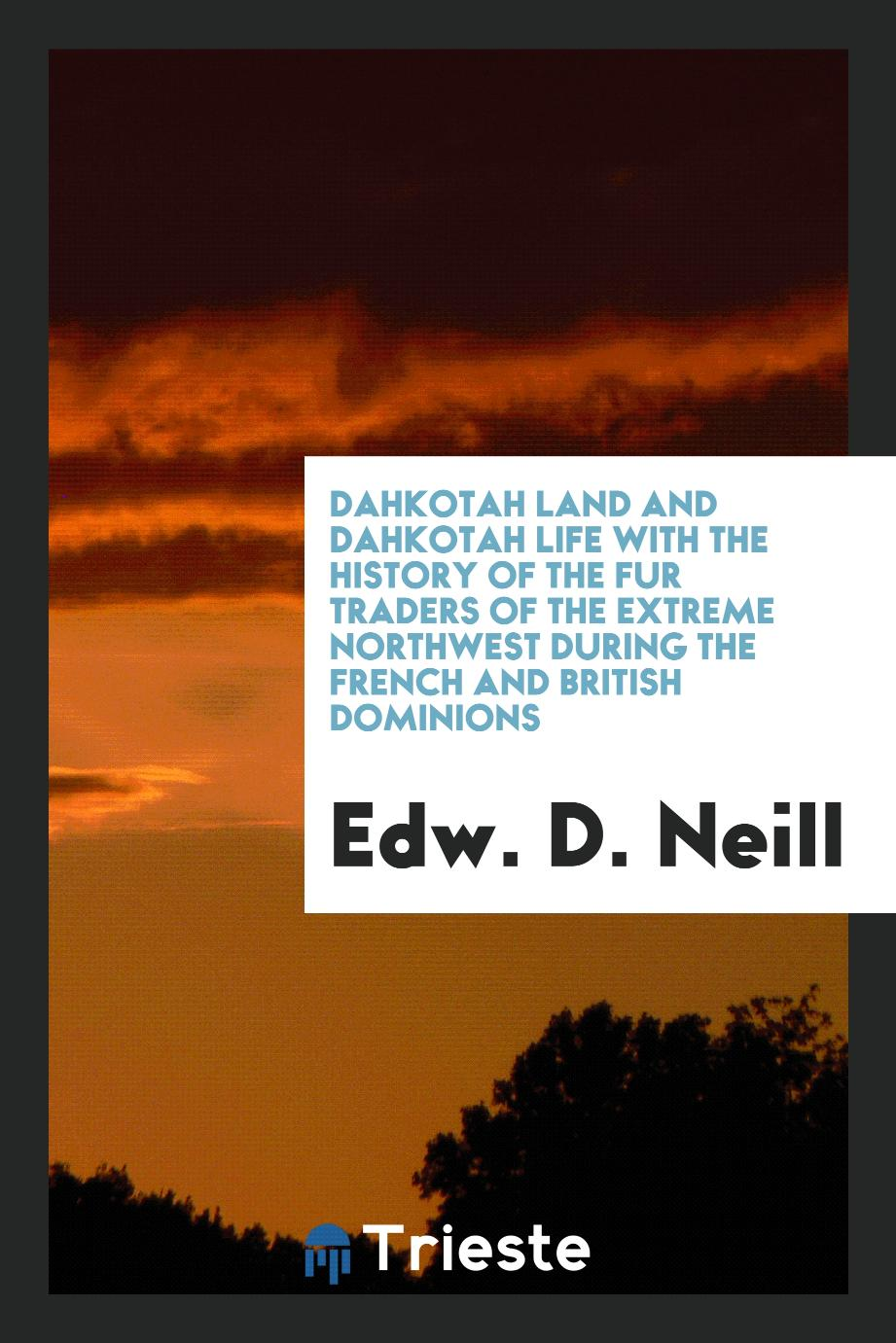 Dahkotah land and Dahkotah life with the history of the fur traders of the extreme northwest during the french and british dominions