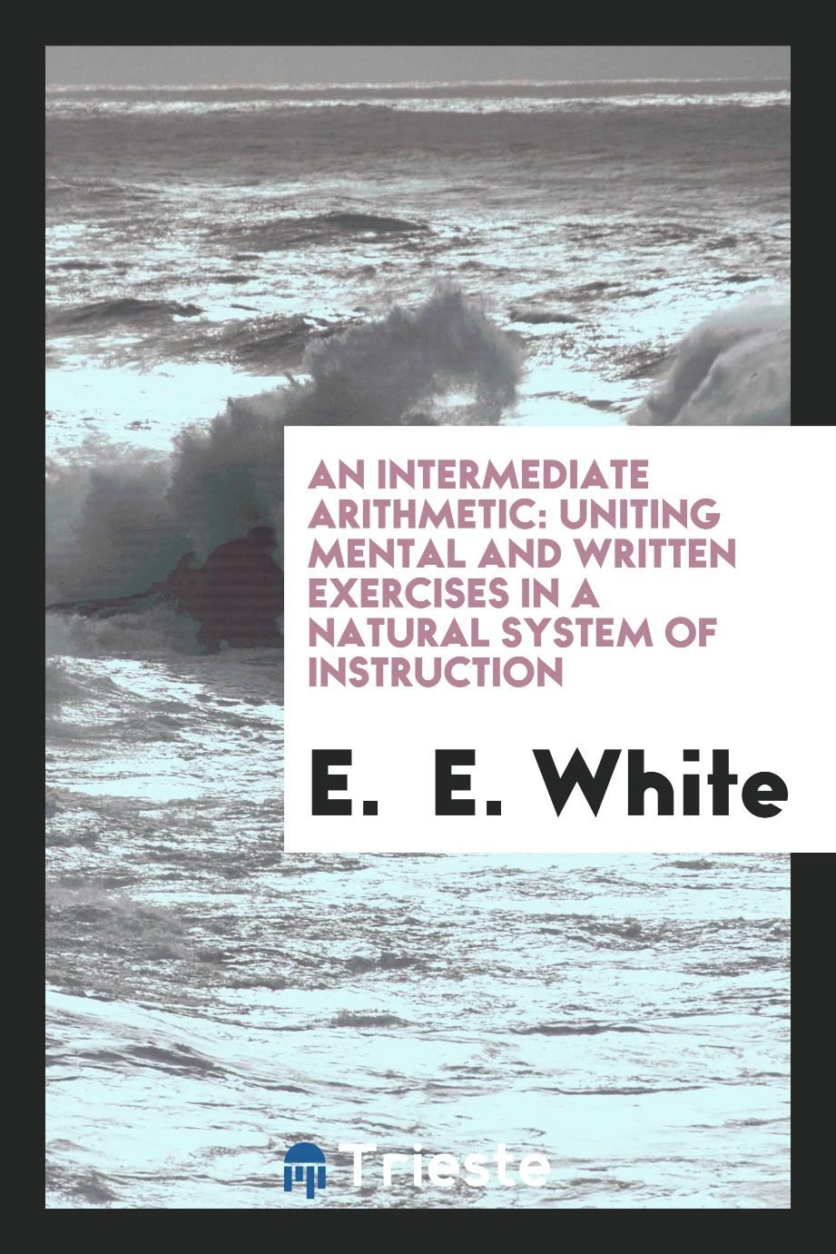 An intermediate arithmetic: uniting mental and written exercises in a natural system of instruction