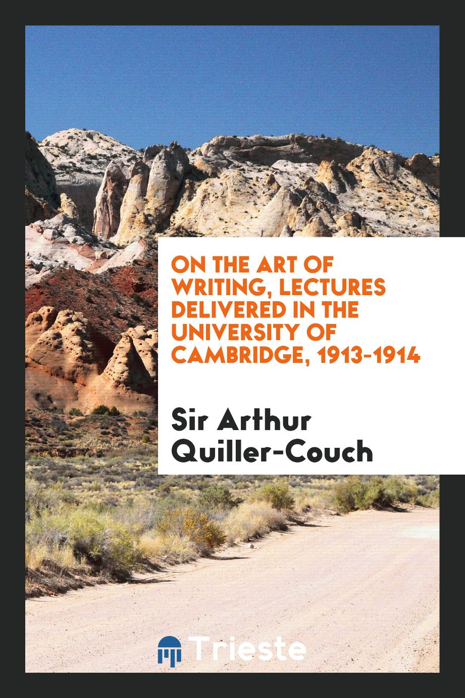 On the Art of Writing, Lectures Delivered in the University of Cambridge, 1913-1914
