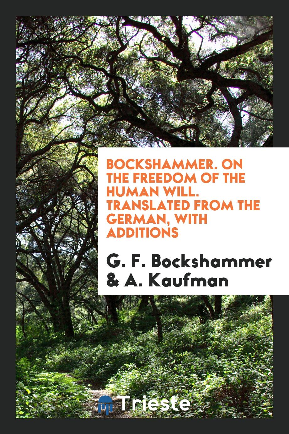 Bockshammer. On the Freedom of the Human Will. Translated from the German, with Additions