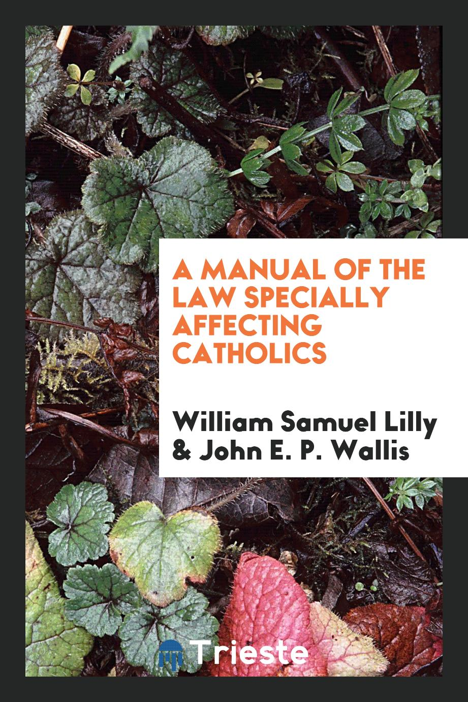 A manual of the law specially affecting Catholics