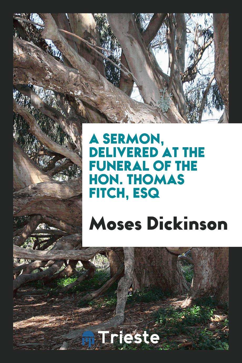 A Sermon, Delivered at the Funeral of the Hon. Thomas Fitch, Esq