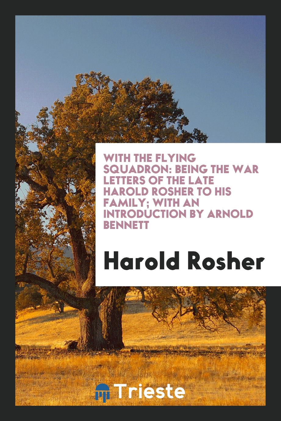 With the Flying Squadron: Being the War Letters of the Late Harold Rosher to His Family; With an Introduction by Arnold Bennett