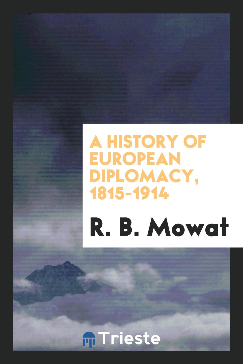 A History of European Diplomacy, 1815-1914