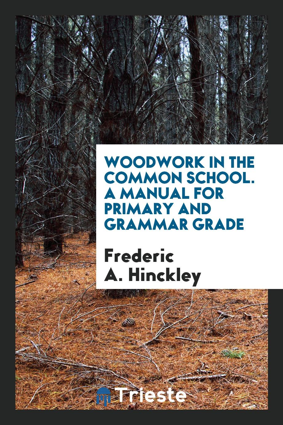 Woodwork in the Common School. A Manual for Primary and Grammar Grade