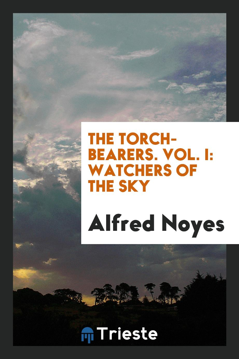Alfred Noyes - The Torch-Bearers. Vol. I: Watchers of the Sky