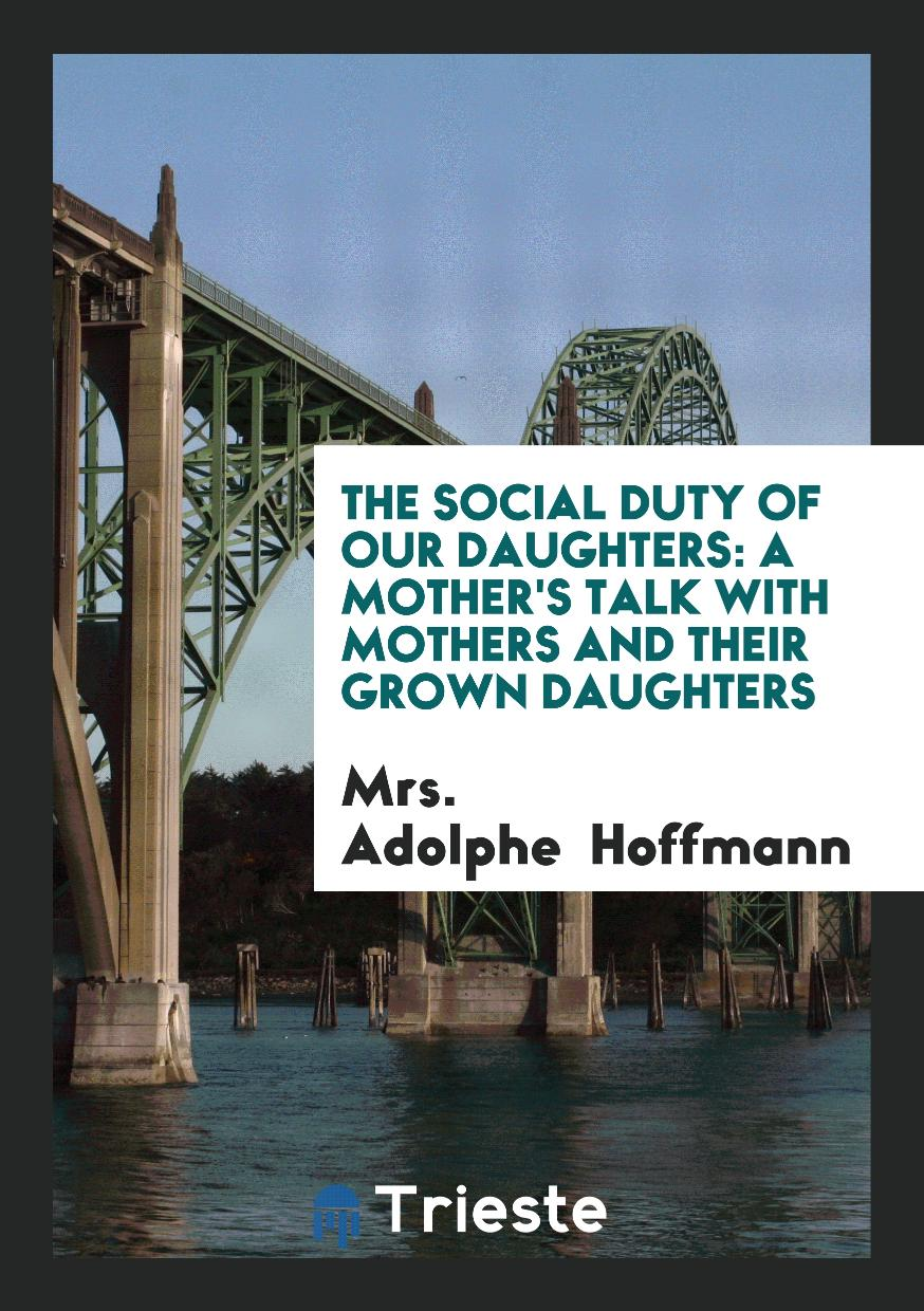 The Social Duty of Our Daughters: A Mother's Talk with Mothers and Their Grown Daughters