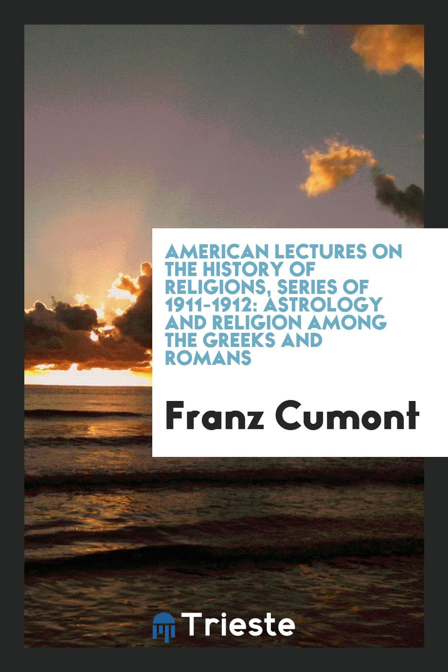 American lectures on the history of religions, series of 1911-1912: Astrology and religion among the Greeks and Romans