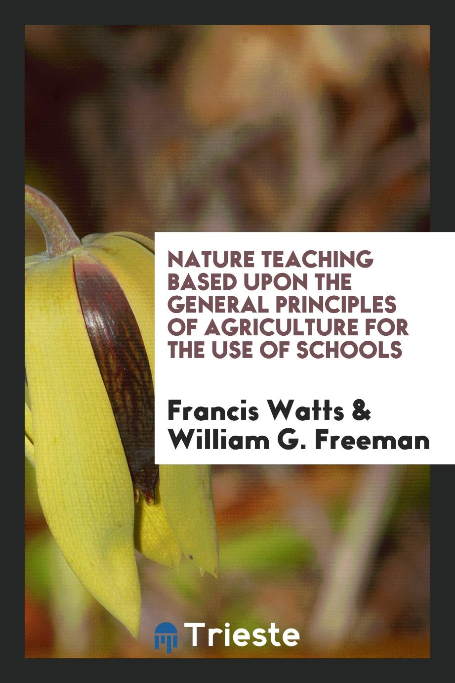 Nature Teaching Based upon the General Principles of Agriculture for the Use of Schools