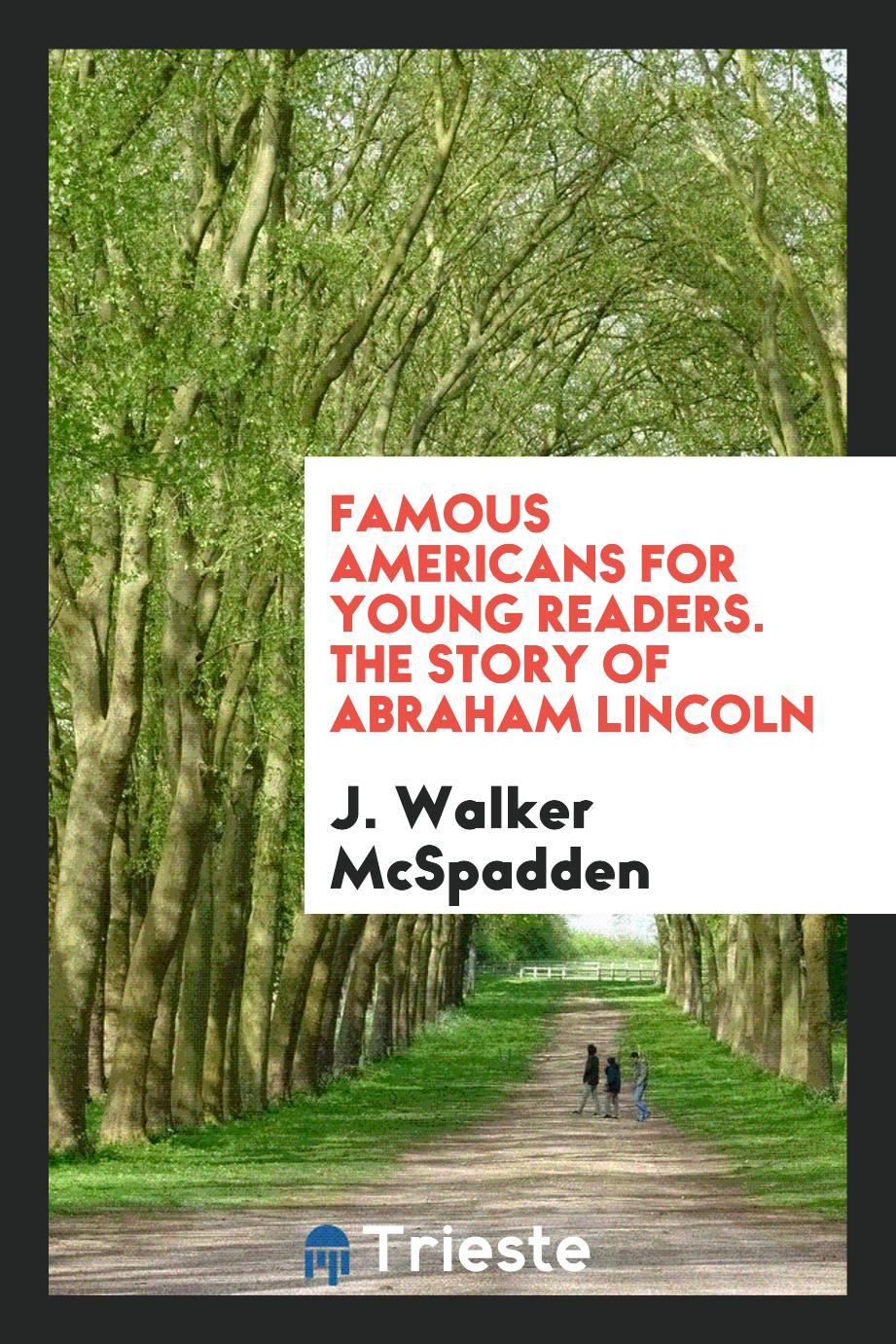 Famous Americans for young readers. The story of Abraham Lincoln
