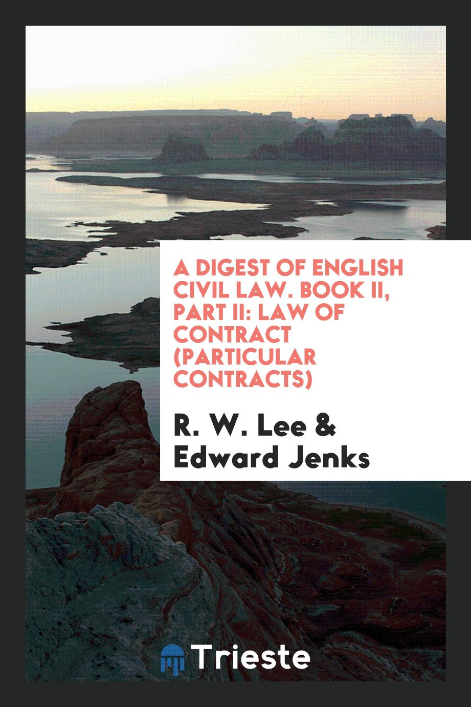 A Digest of English Civil Law. Book II, Part II: Law of Contract (Particular Contracts)