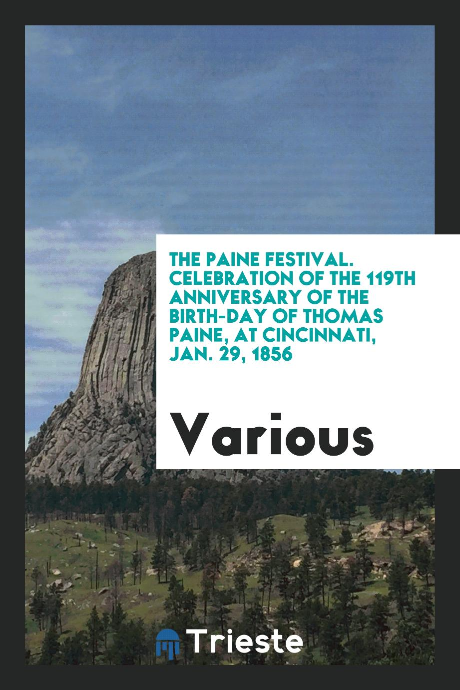 The Paine festival. Celebration of the 119th anniversary of the birth-day of Thomas Paine, at Cincinnati, Jan. 29, 1856