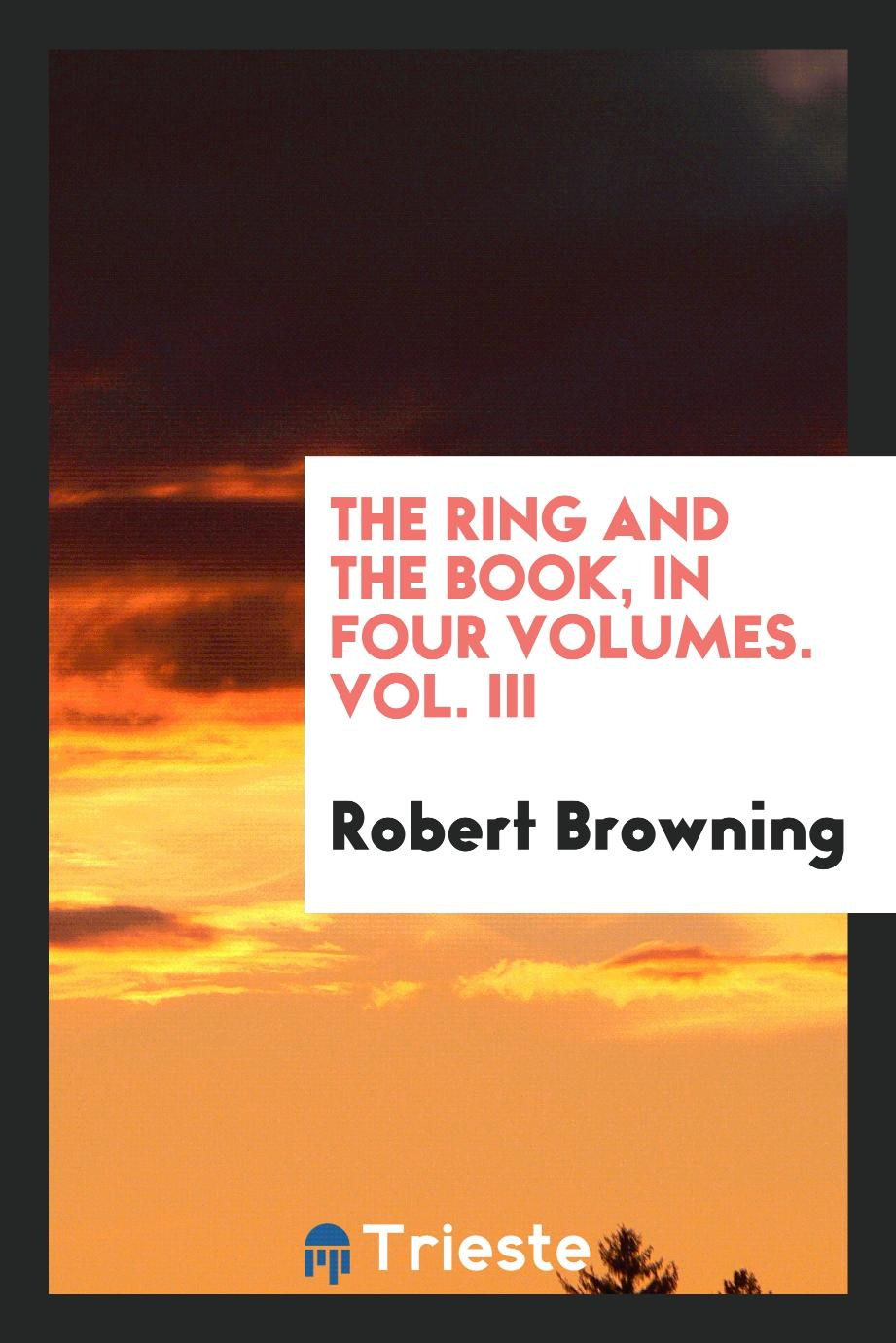 The ring and the book, in four volumes. Vol. III