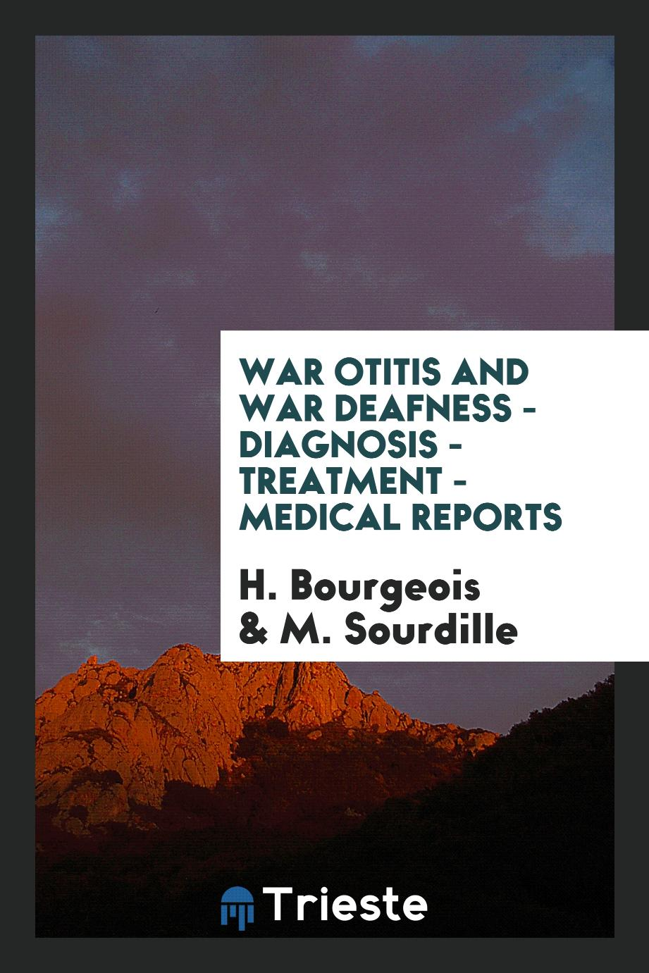 War otitis and war deafness - diagnosis - treatment - medical reports