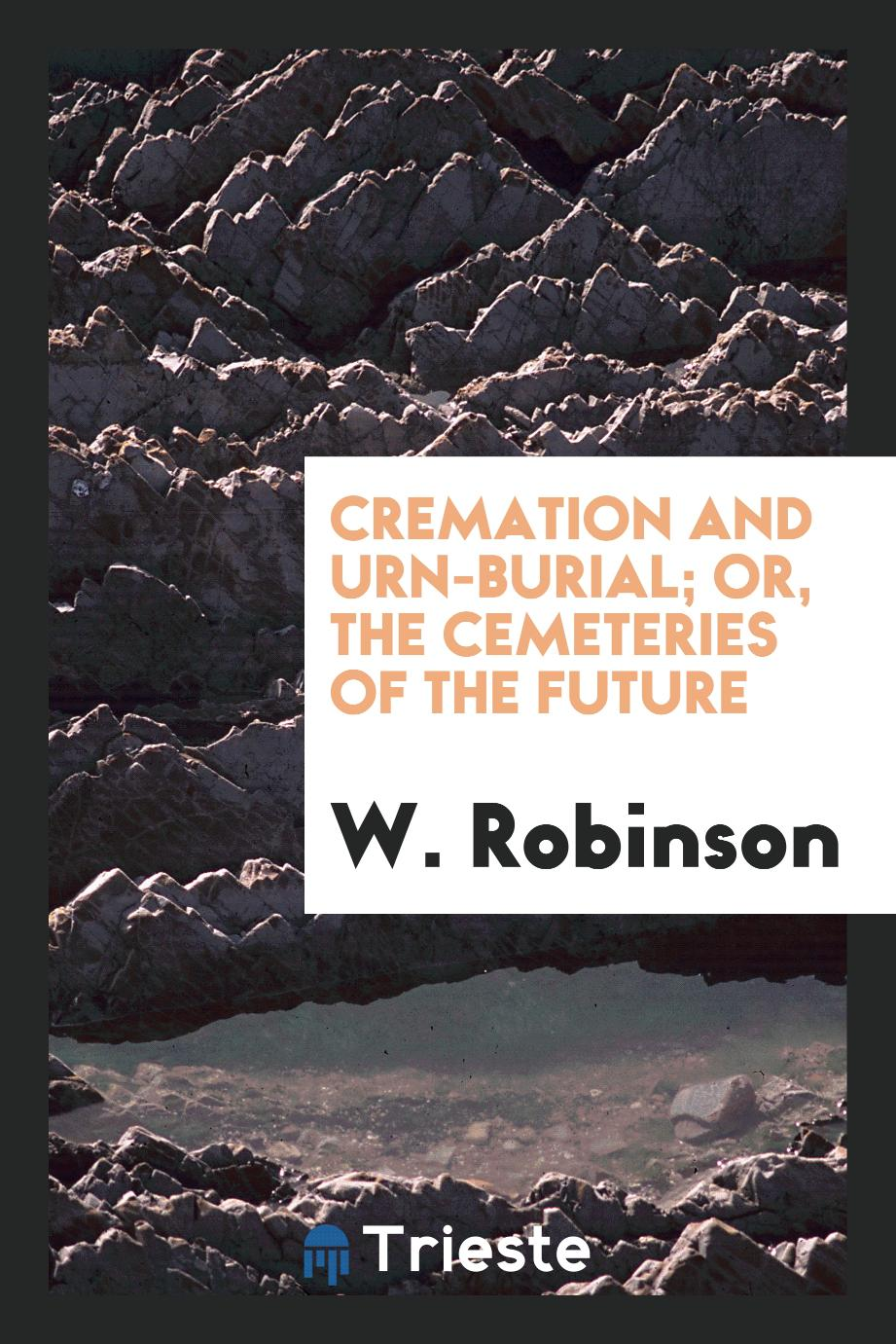 Cremation and Urn-Burial; Or, The Cemeteries of the Future