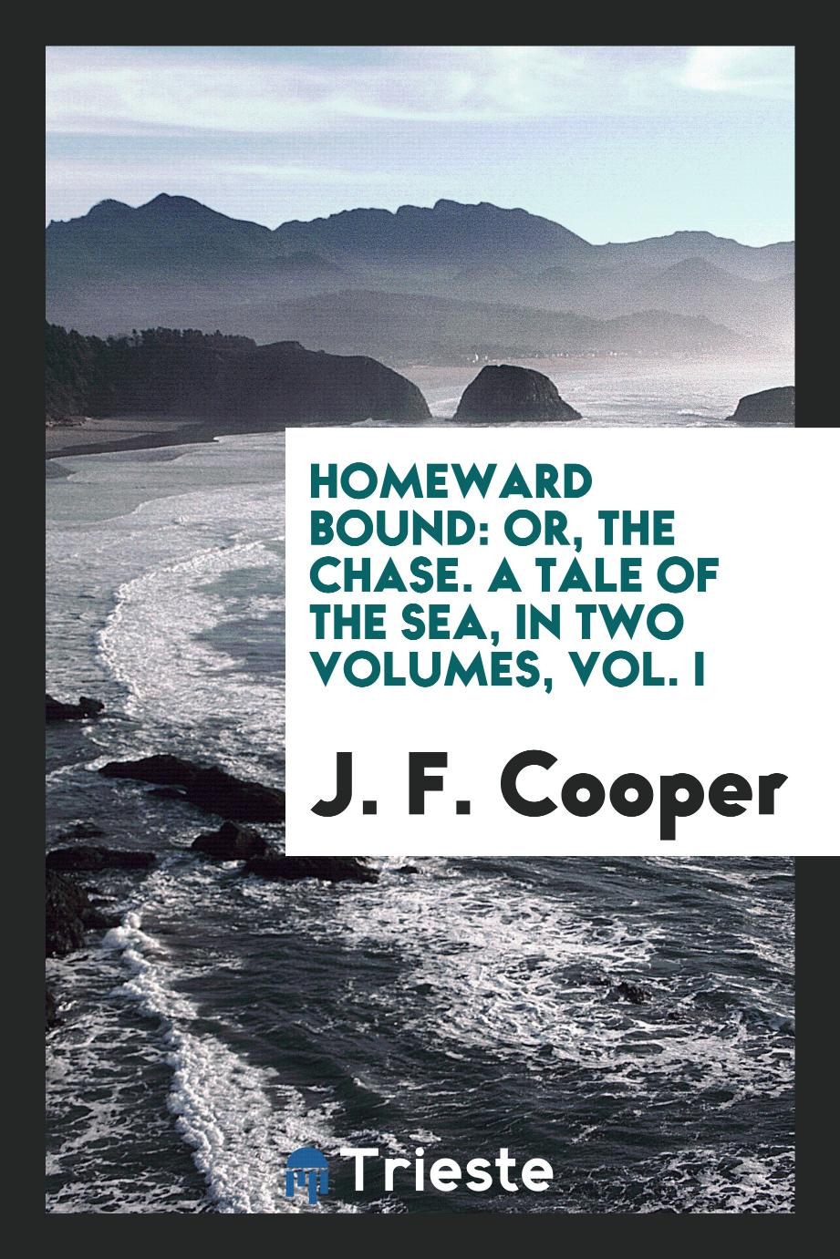 Homeward bound: or, The chase. A tale of the sea, in two volumes, Vol. I