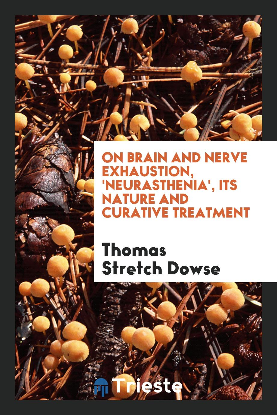 On Brain and Nerve Exhaustion, 'neurasthenia', Its Nature and Curative Treatment