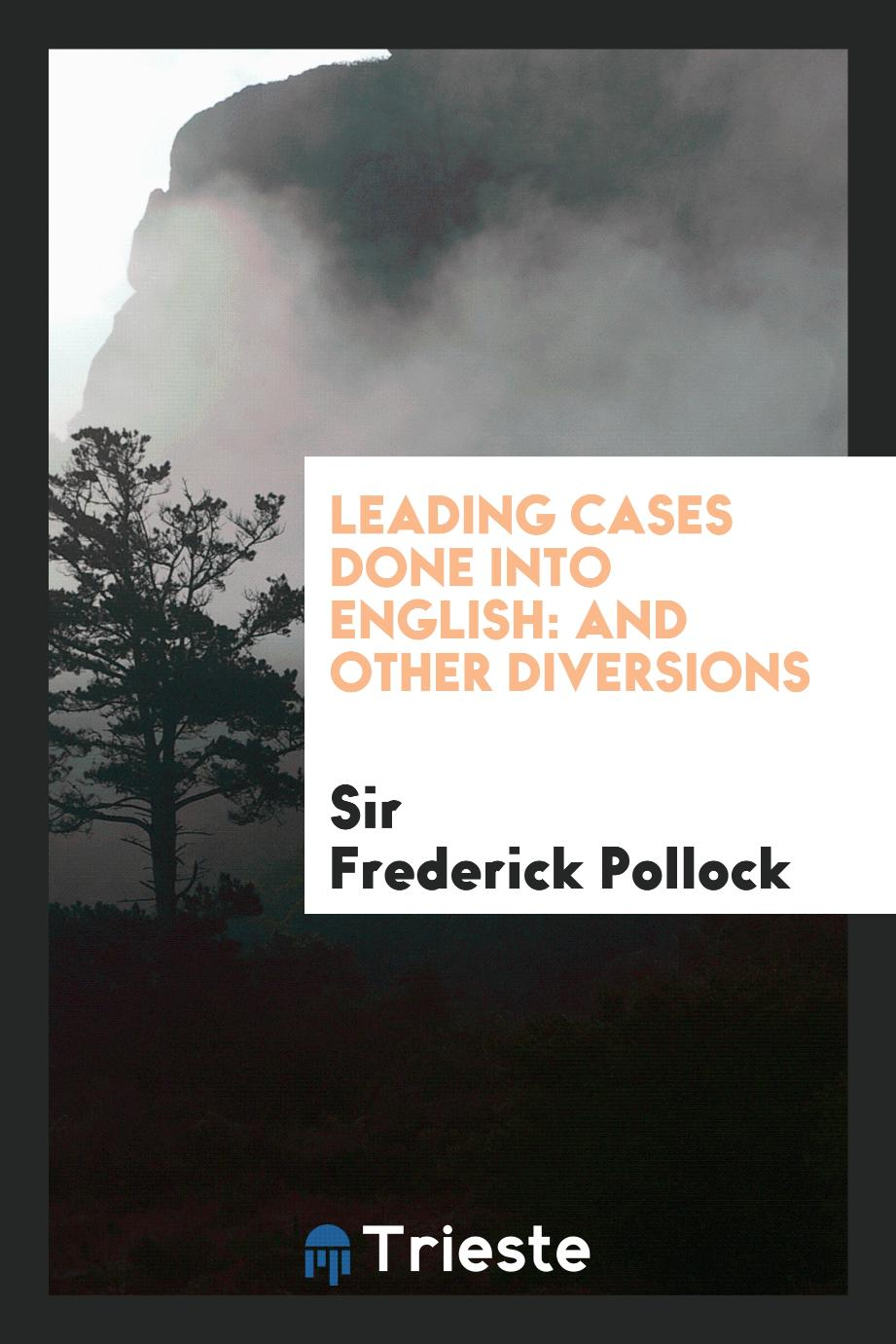 Leading Cases Done Into English: And Other Diversions