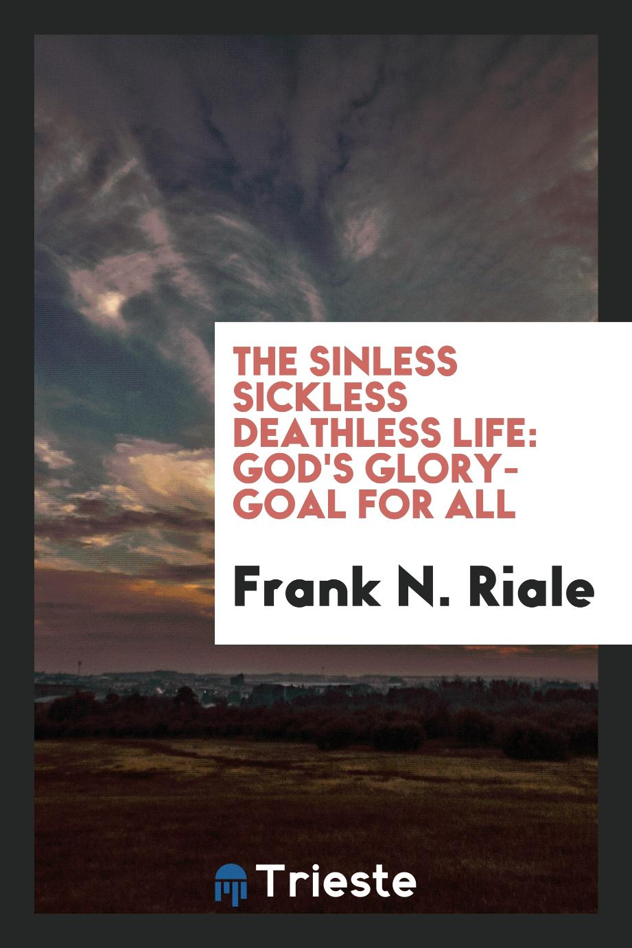 The sinless sickless deathless life: God's glory-goal for all