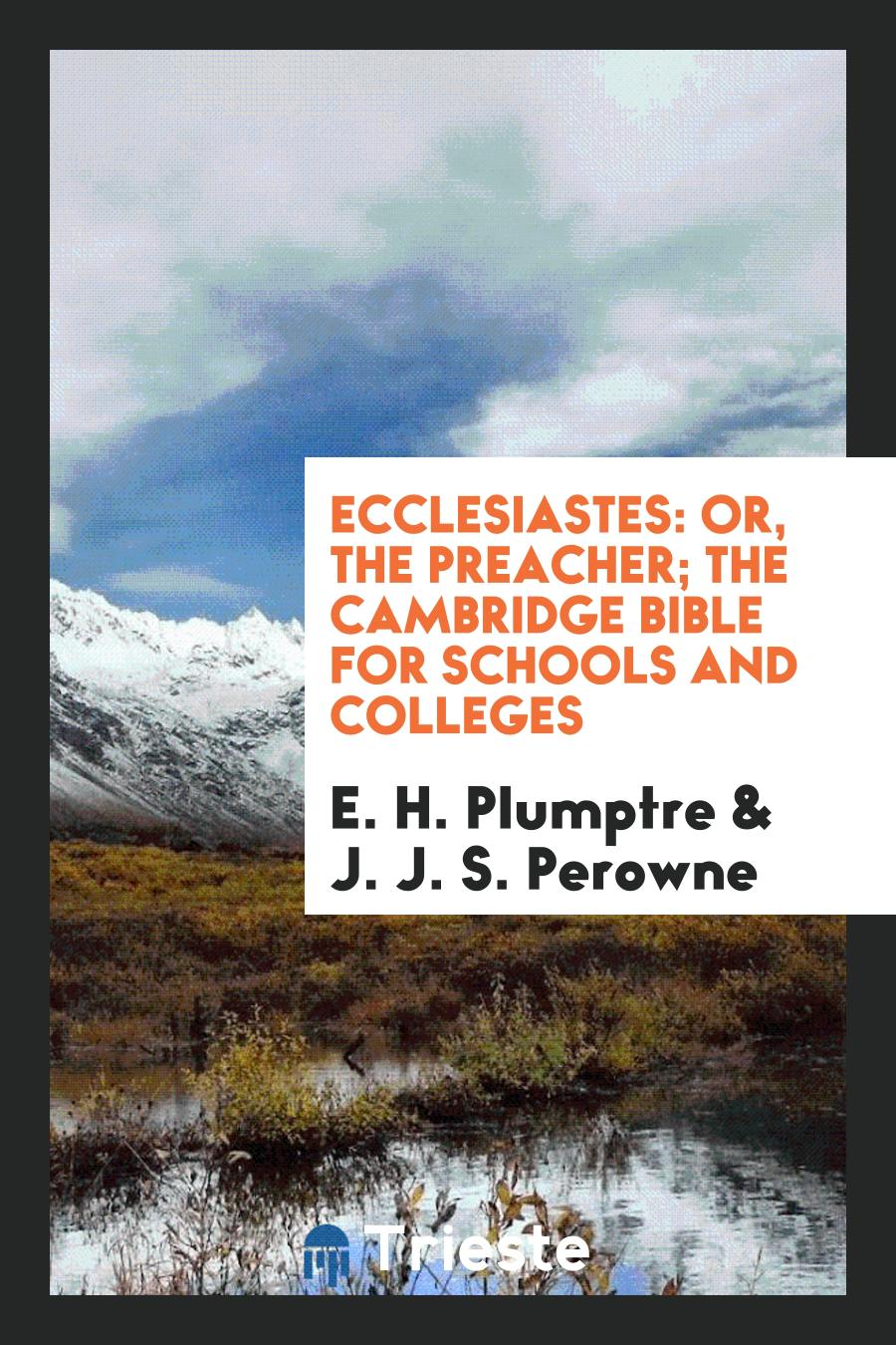 Ecclesiastes: Or, The Preacher; The Cambridge Bible for Schools and Colleges
