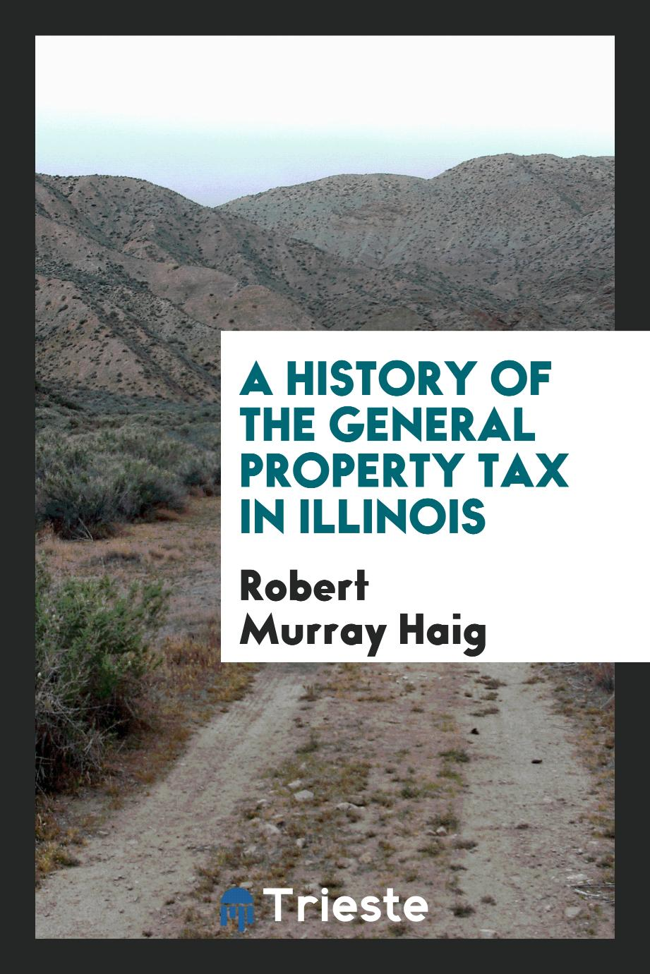 A History of the General Property Tax in Illinois