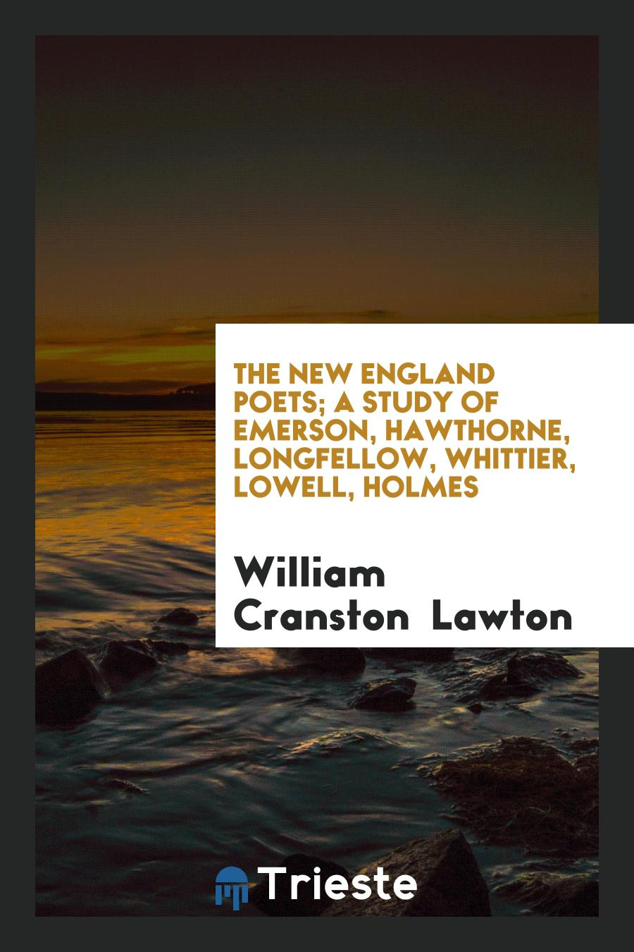 The New England Poets; A Study of Emerson, Hawthorne, Longfellow, Whittier, Lowell, Holmes