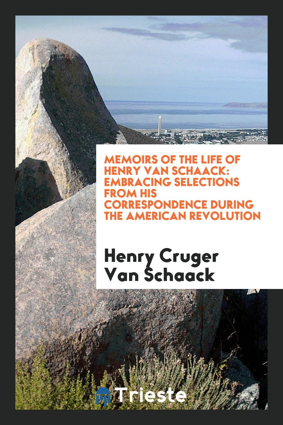 Memoirs of the Life of Henry Van Schaack: Embracing Selections from His Correspondence During the American Revolution