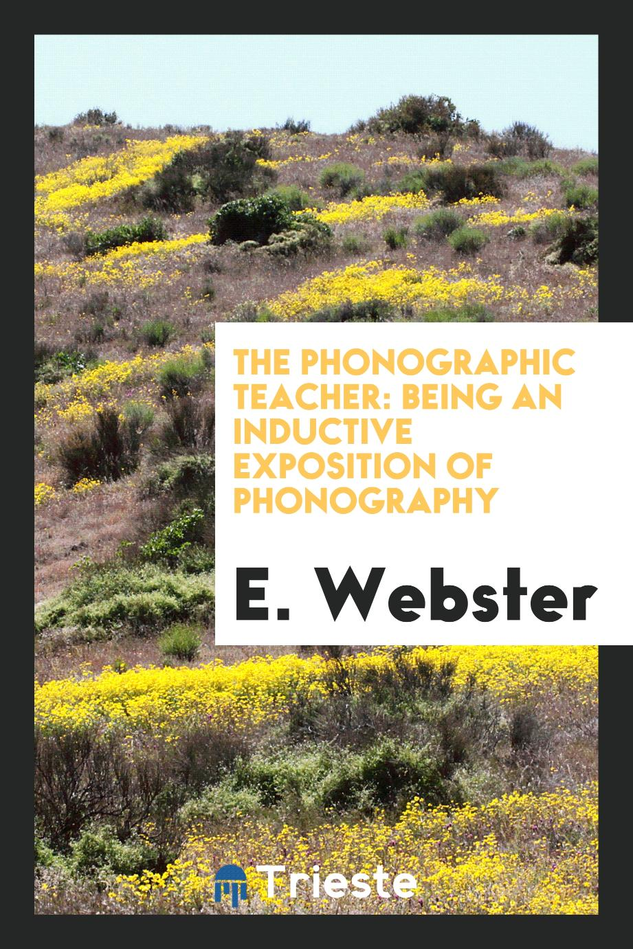 The Phonographic Teacher: Being an Inductive Exposition of Phonography