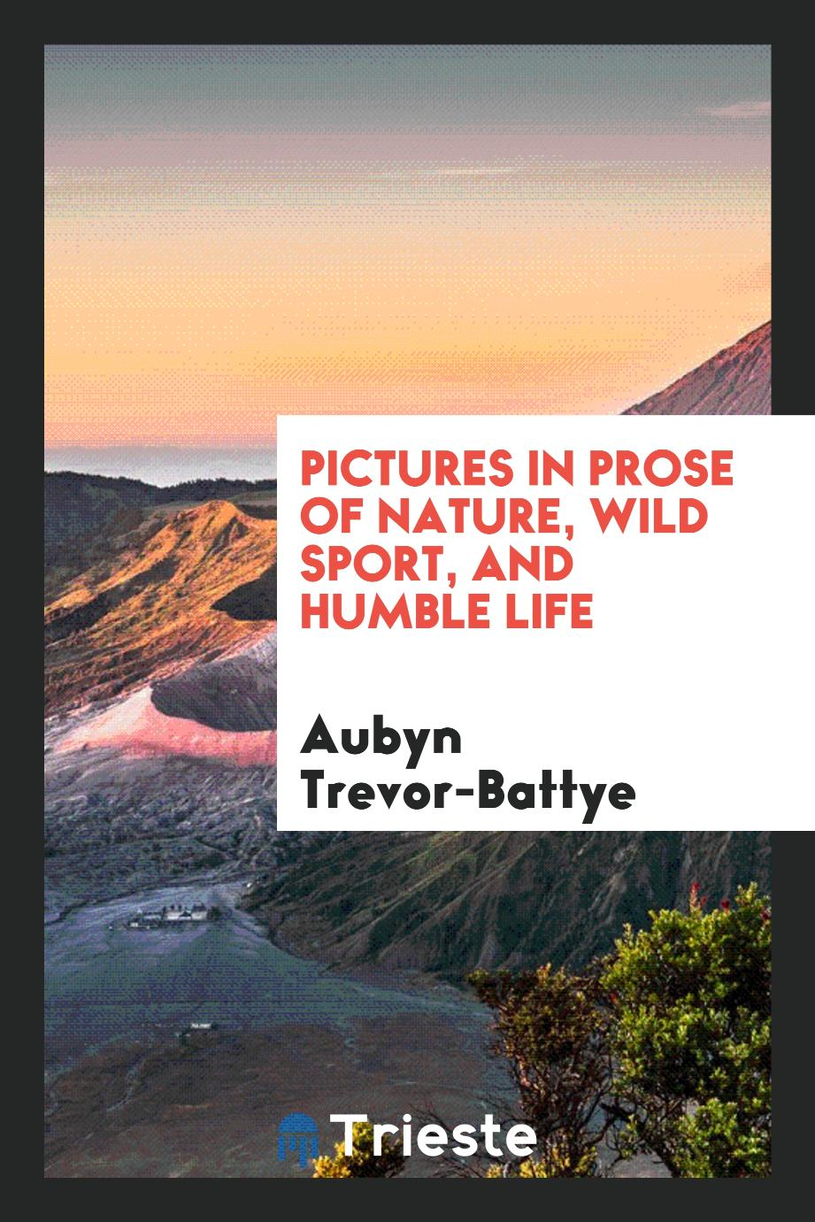 Pictures in prose of nature, wild sport, and humble life