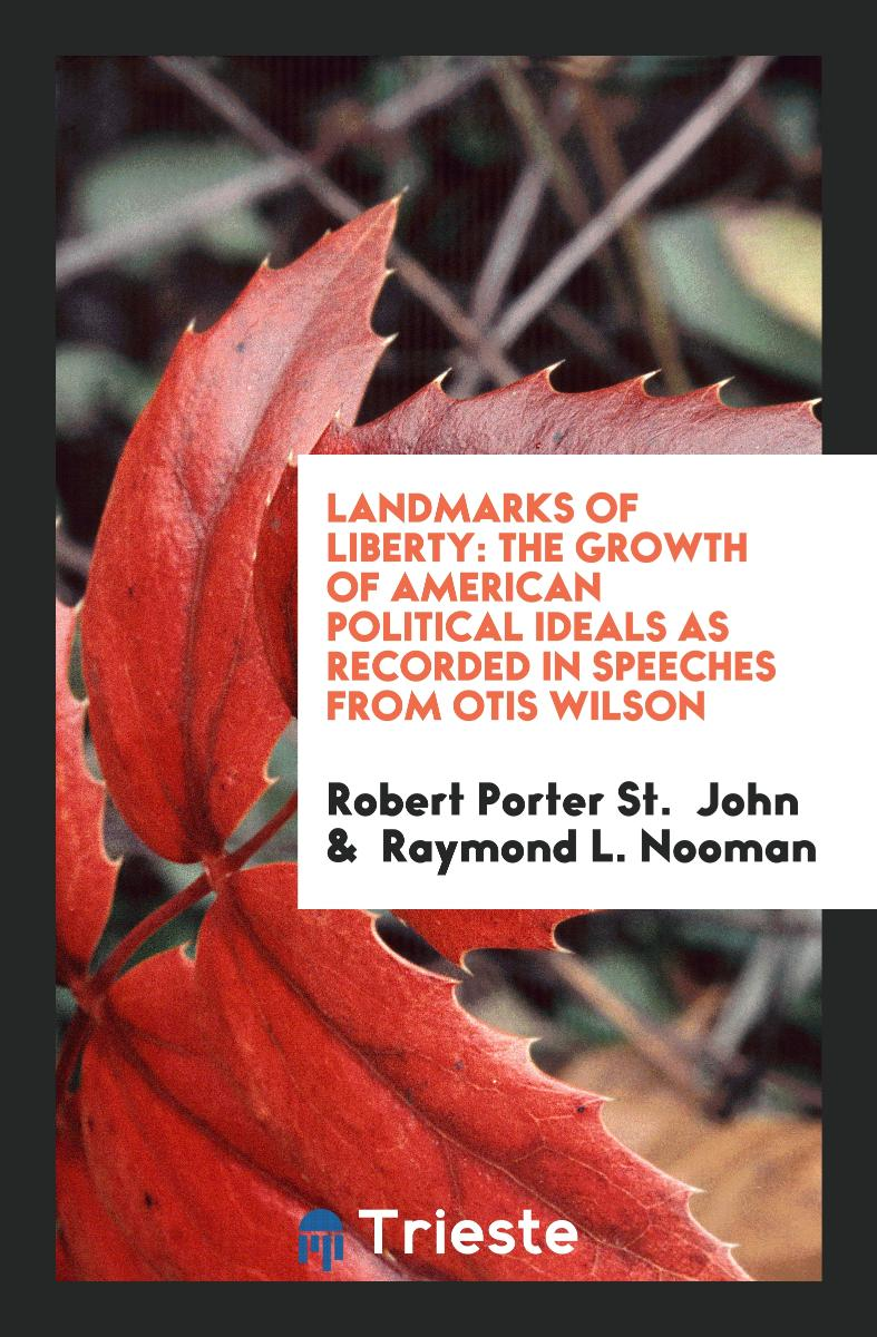 Landmarks of Liberty: The Growth of American Political Ideals as Recorded in Speeches from Otis Wilson