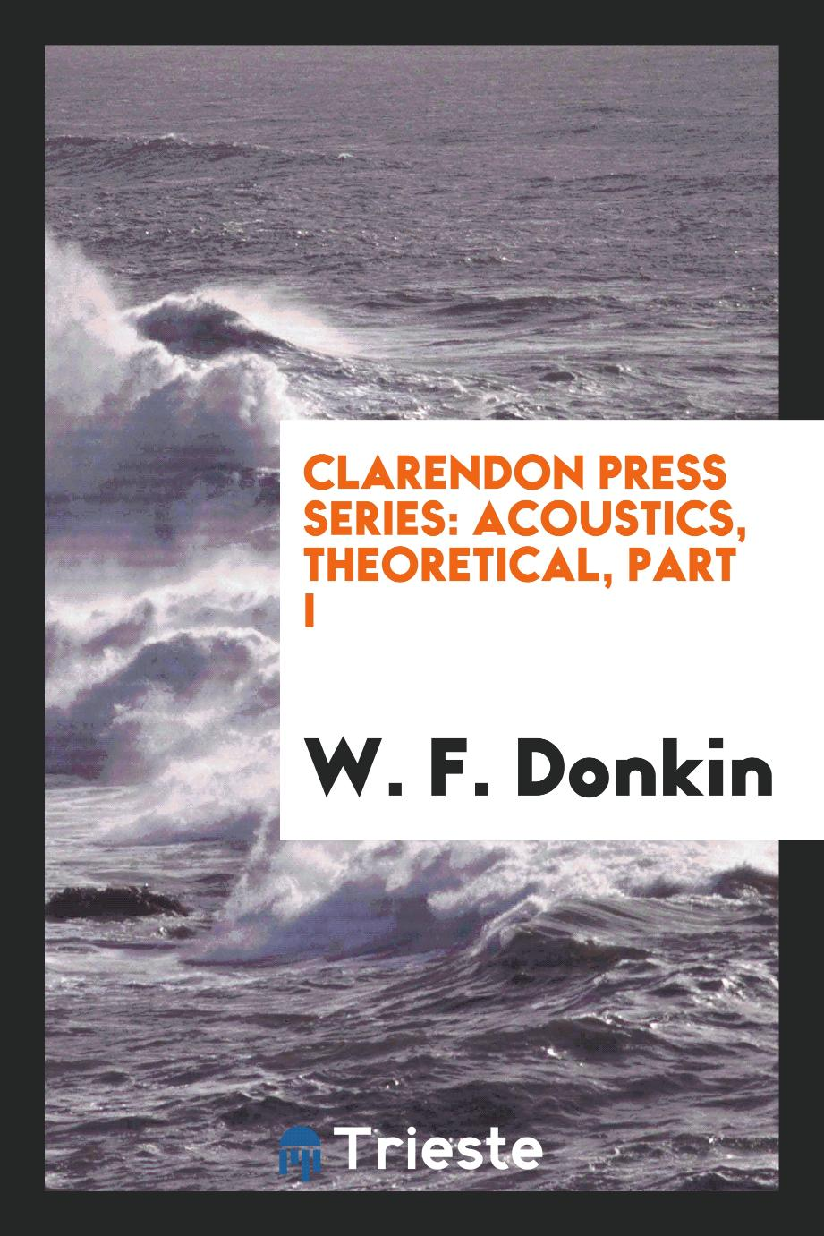 W. F. Donkin - Clarendon Press Series: Acoustics, Theoretical, Part I
