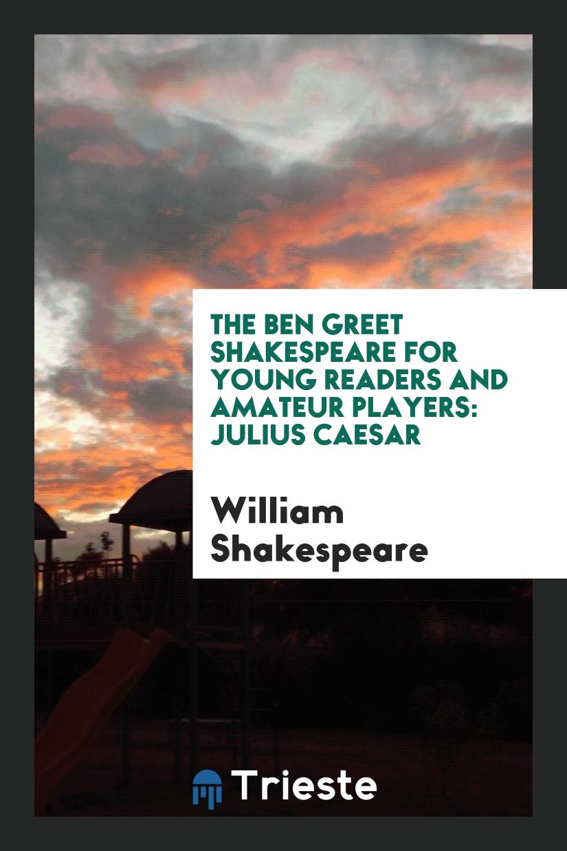The Ben Greet Shakespeare for Young Readers and Amateur Players: Julius Caesar