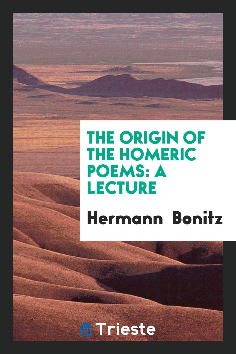 The Origin of the Homeric Poems: A Lecture