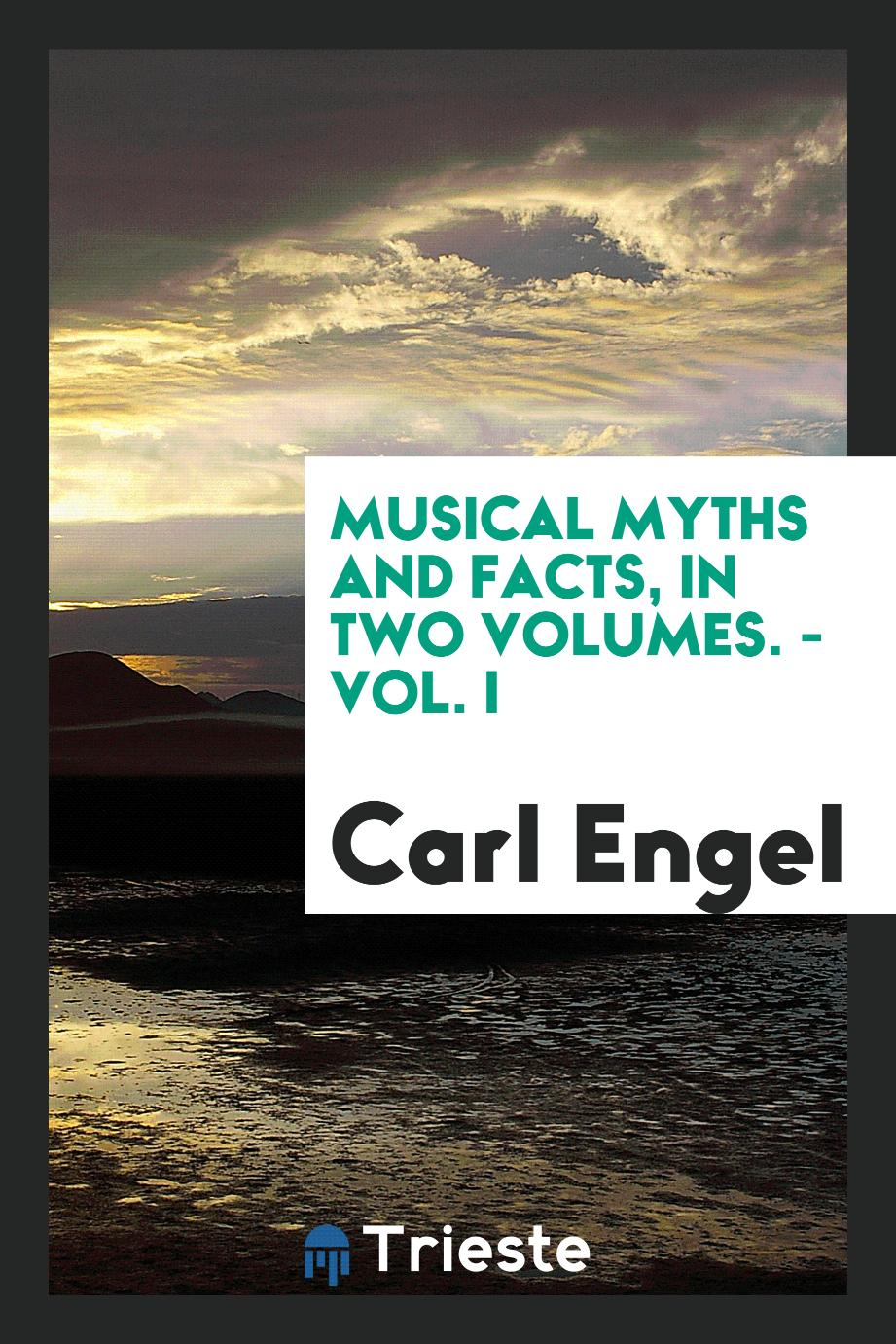 Musical myths and facts, In two volumes. - Vol. I